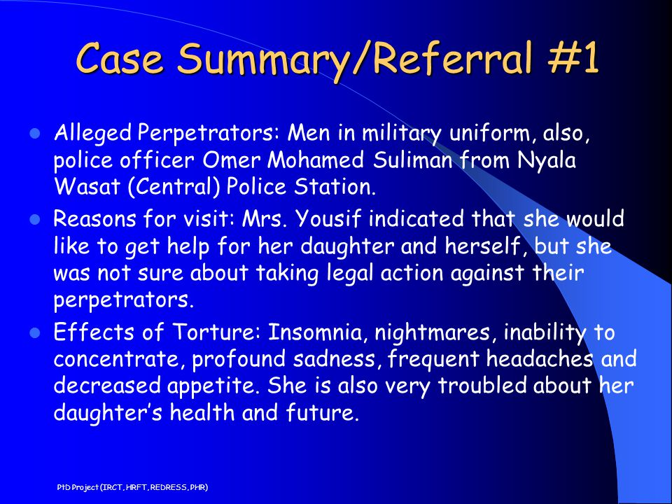 Case Summary/Referral #1 Alleged Perpetrators: Men in military uniform, also, police officer Omer Mohamed Suliman from Nyala Wasat (Central) Police Station.