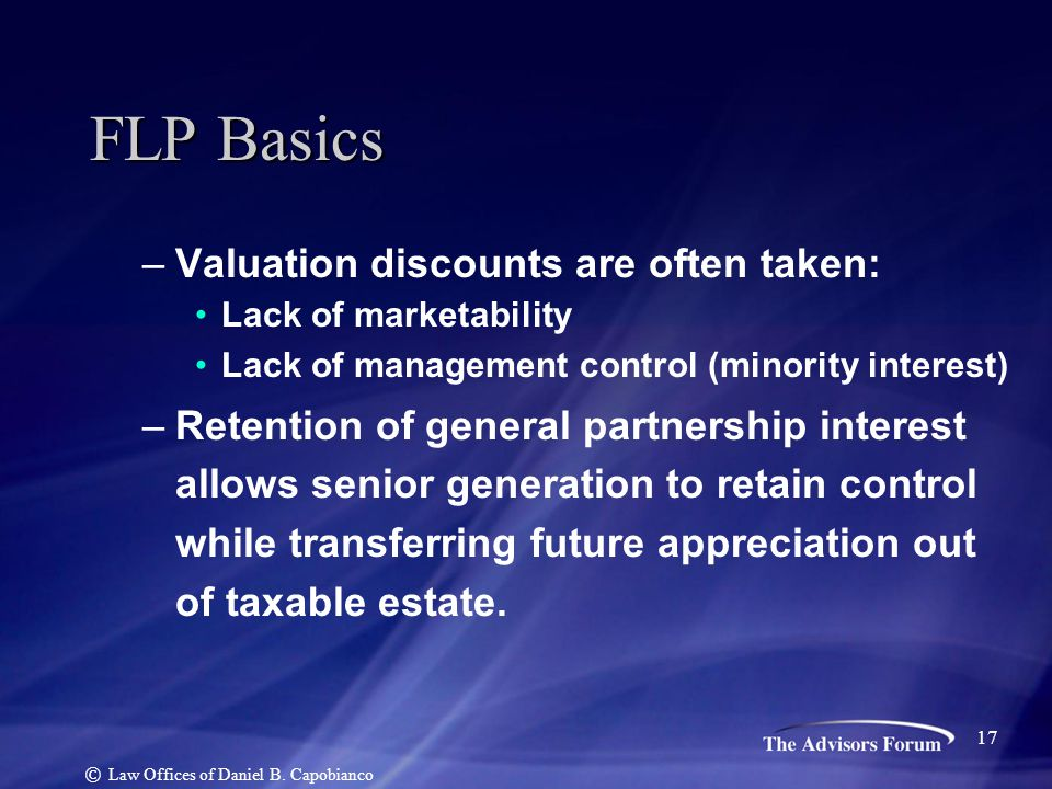 –Valuation discounts are often taken: Lack of marketability Lack of management control (minority interest) –Retention of general partnership interest