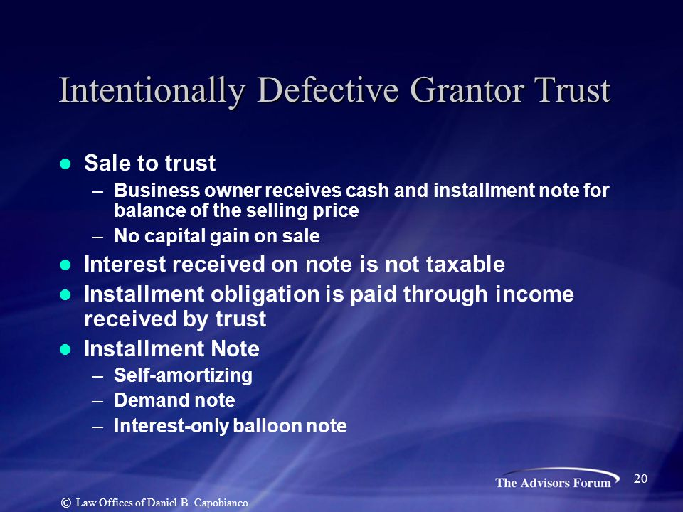 Sale to trust –Business owner receives cash and installment note for balance of the selling price –No capital gain on sale Interest received on note i