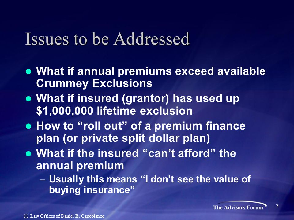 Issues to be Addressed What if annual premiums exceed available Crummey Exclusions What if insured (grantor) has used up $1,000,000 lifetime exclusion