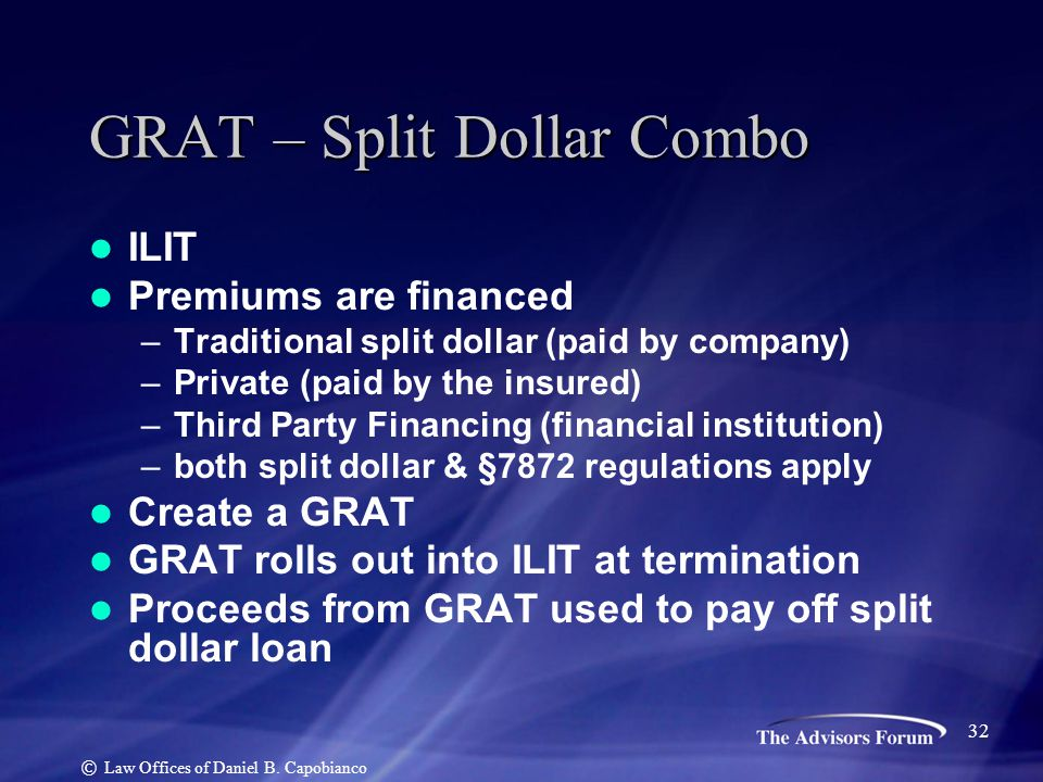 ILIT Premiums are financed –Traditional split dollar (paid by company) –Private (paid by the insured) –Third Party Financing (financial institution) –
