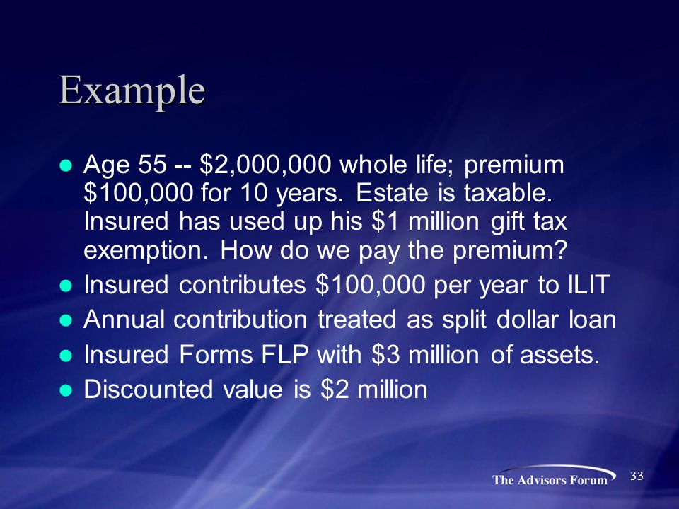 Example Age 55 -- $2,000,000 whole life; premium $100,000 for 10 years. Estate is taxable. Insured has used up his $1 million gift tax exemption. How