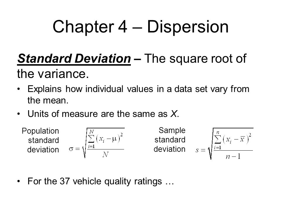 Chapter 4 – Dispersion Standard Deviation – The square root of the variance.