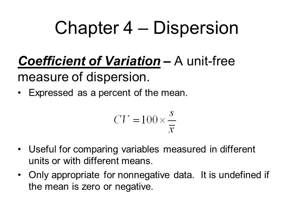 Chapter 4 – Dispersion Coefficient of Variation – A unit-free measure of dispersion.