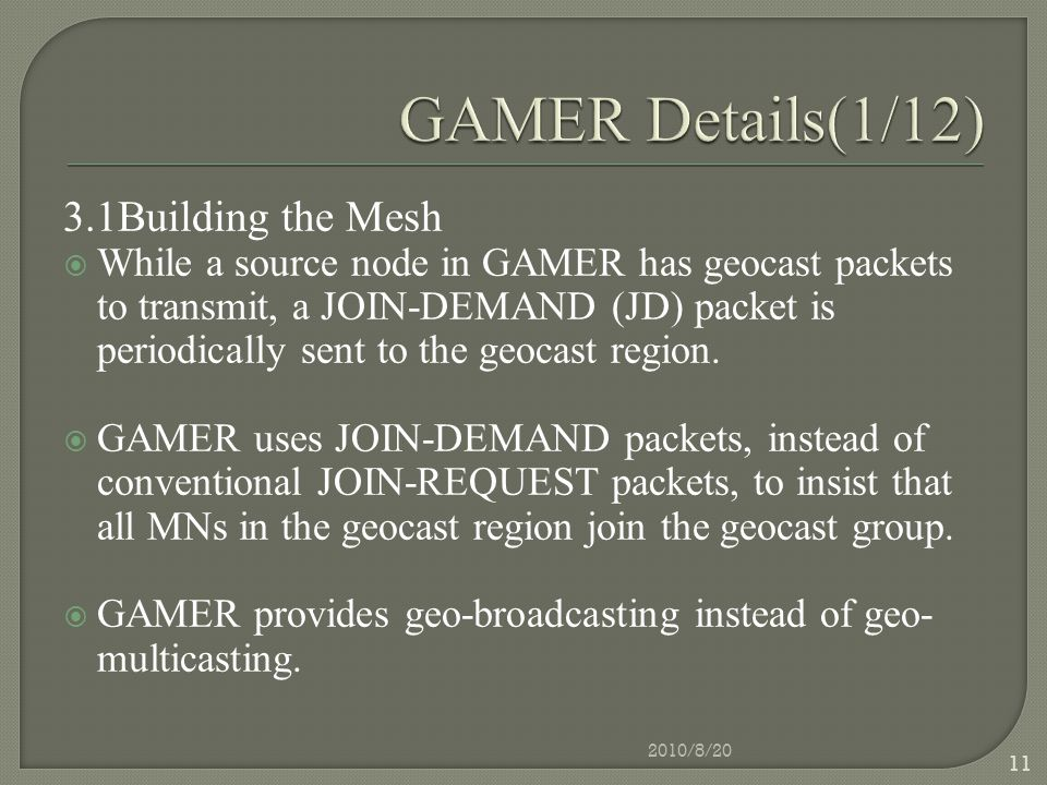 3.1Building the Mesh  While a source node in GAMER has geocast packets to transmit, a JOIN-DEMAND (JD) packet is periodically sent to the geocast region.