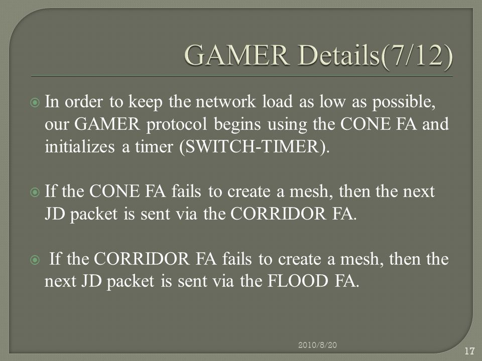  In order to keep the network load as low as possible, our GAMER protocol begins using the CONE FA and initializes a timer (SWITCH-TIMER).