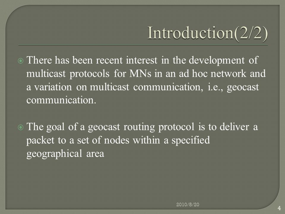  There has been recent interest in the development of multicast protocols for MNs in an ad hoc network and a variation on multicast communication, i.e., geocast communication.
