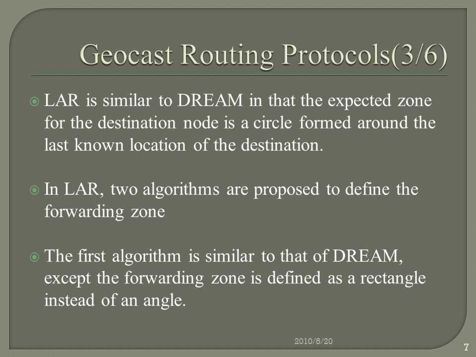  LAR is similar to DREAM in that the expected zone for the destination node is a circle formed around the last known location of the destination.