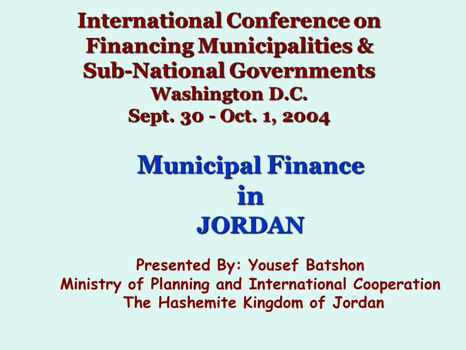 International Conference on Financing Municipalities & Sub-National Governments Washington D.C. Sept. 30 - Oct. 1, 2004 M unicipal F inance inJORDAN P