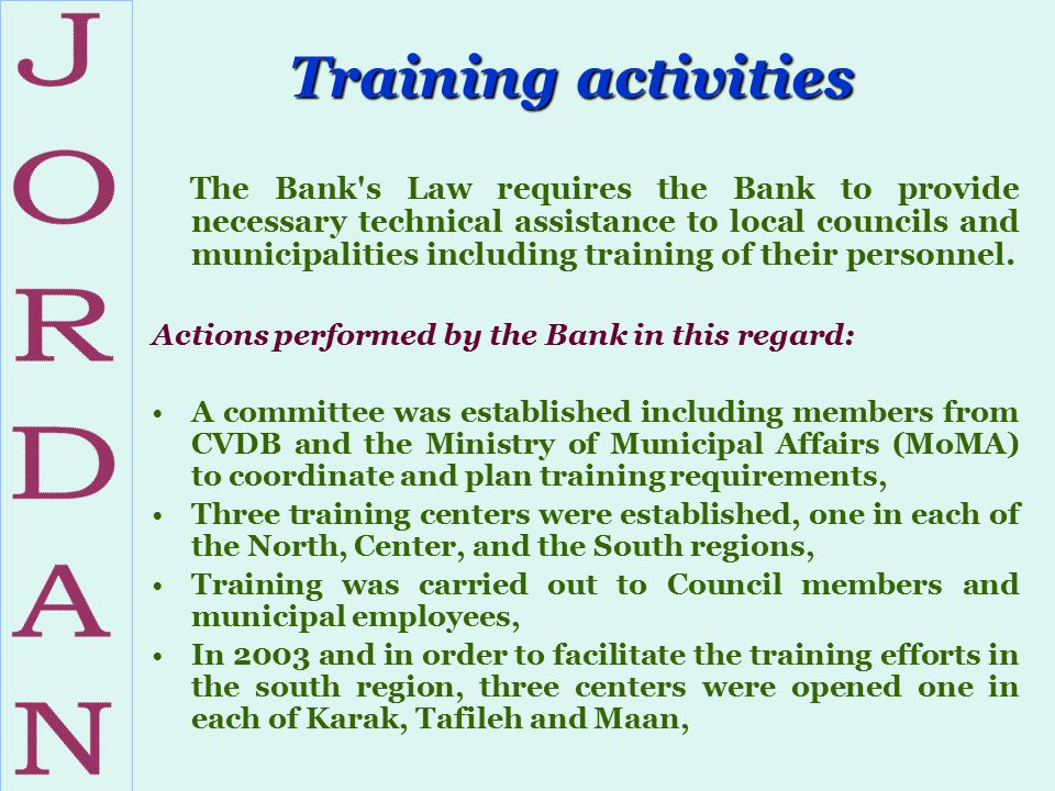 Training activities The Bank's Law requires the Bank to provide necessary technical assistance to local councils and municipalities including training