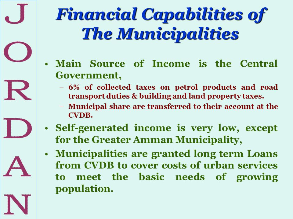 Financial Capabilities of The Municipalities Main Source of Income is the Central Government, –6% of collected taxes on petrol products and road trans