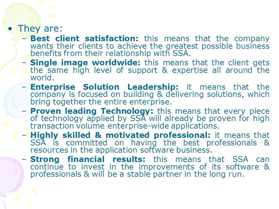 They are: –Best client satisfaction: this means that the company wants their clients to achieve the greatest possible business benefits from their rel