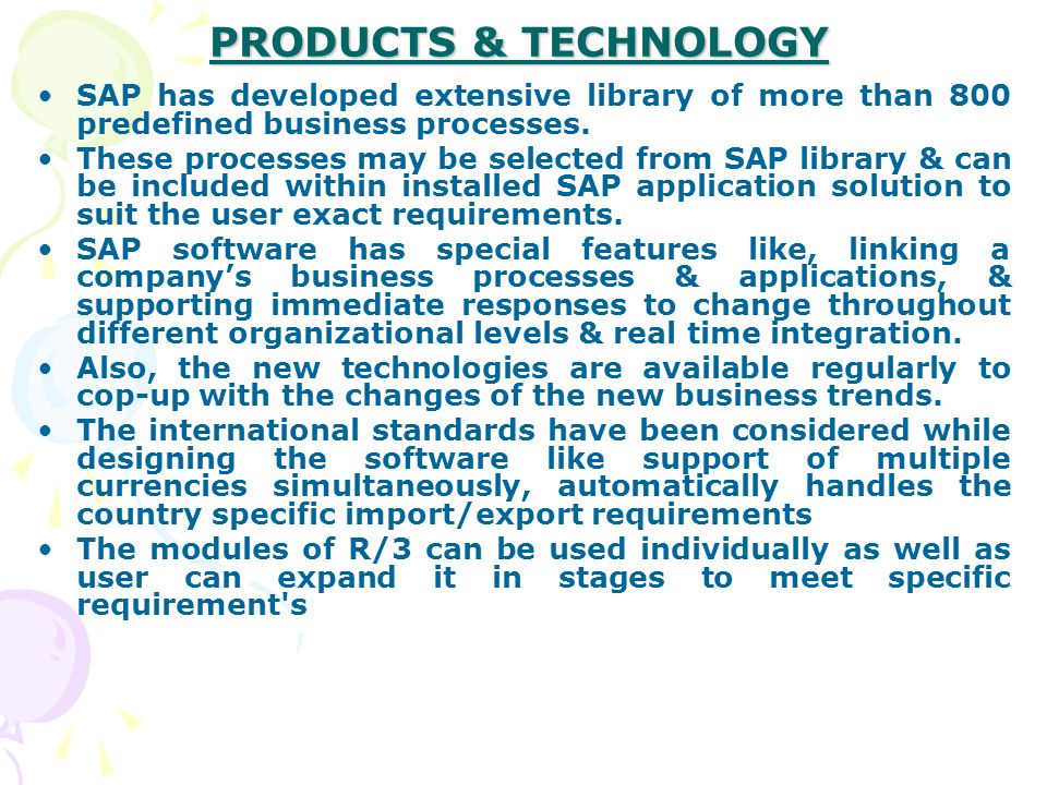 PRODUCTS & TECHNOLOGY SAP has developed extensive library of more than 800 predefined business processes. These processes may be selected from SAP lib