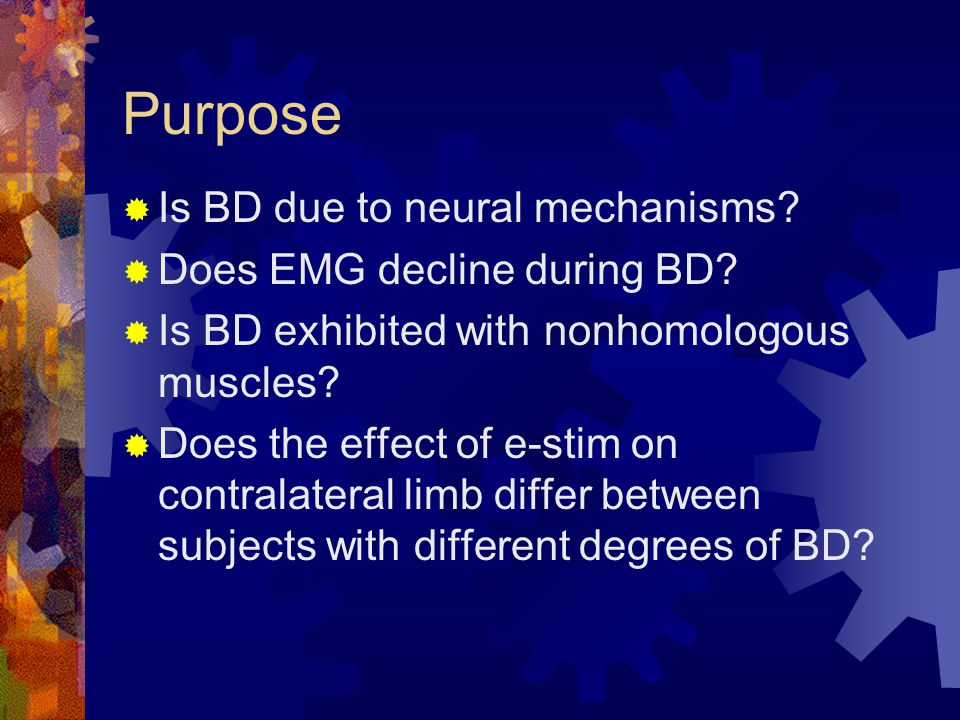 Purpose  Is BD due to neural mechanisms. Does EMG decline during BD.