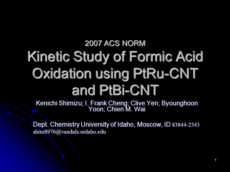 1 2007 ACS NORM Kinetic Study of Formic Acid Oxidation using PtRu-CNT and PtBi-CNT Kenichi Shimizu; I.