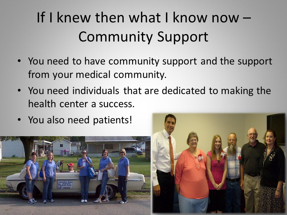 If I knew then what I know now – Community Support You need to have community support and the support from your medical community. You need individual