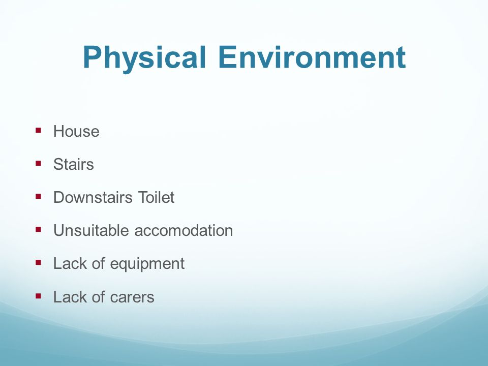 Physical Environment  House  Stairs  Downstairs Toilet  Unsuitable accomodation  Lack of equipment  Lack of carers