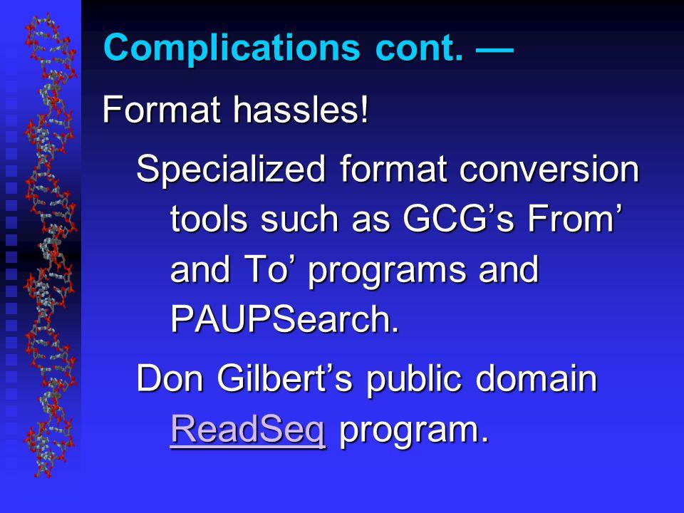 Complications cont. — Format hassles.