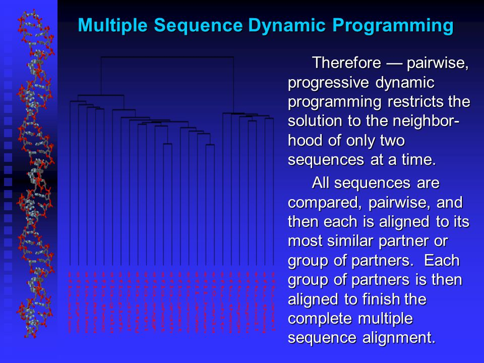 Therefore — pairwise, progressive dynamic programming restricts the solution to the neighbor- hood of only two sequences at a time.