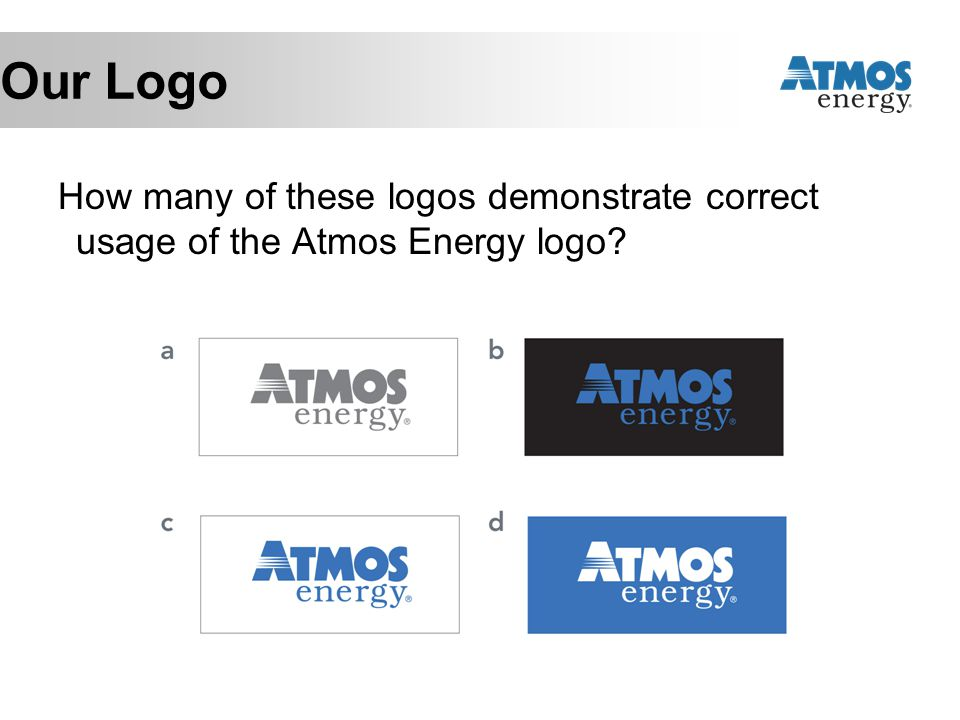 Our Logo How many of these logos demonstrate correct usage of the Atmos Energy logo