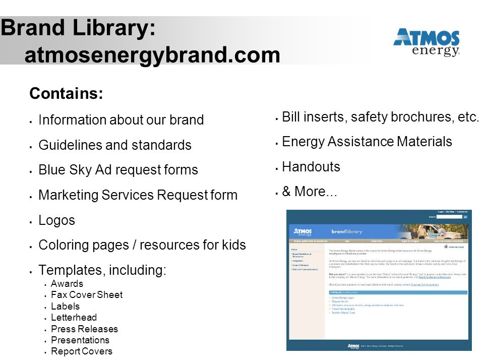 Brand Library: atmosenergybrand.com Contains:  Information about our brand  Guidelines and standards  Blue Sky Ad request forms  Marketing Service