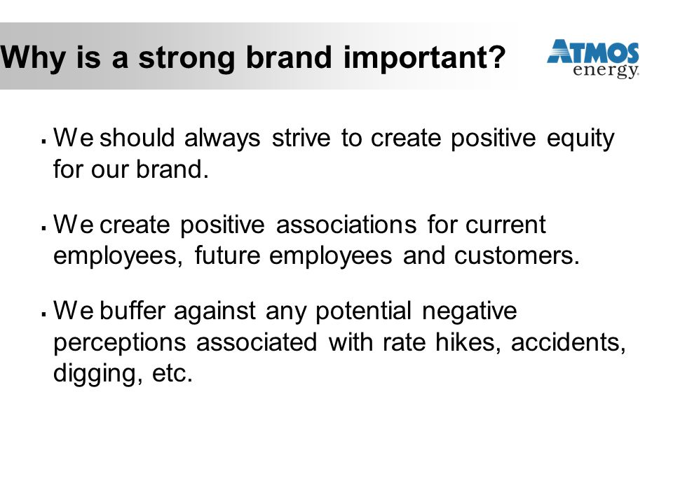 Why is a strong brand important?  We should always strive to create positive equity for our brand.  We create positive associations for current empl