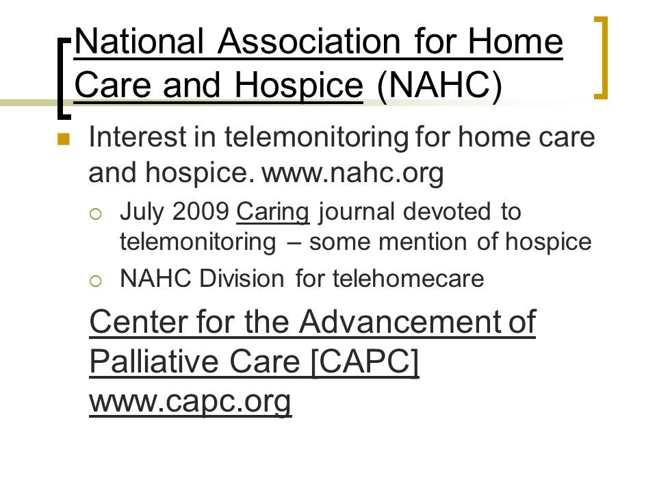 National Association for Home Care and Hospice (NAHC) Interest in telemonitoring for home care and hospice. www.nahc.org  July 2009 Caring journal de