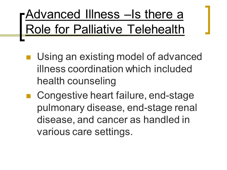 Advanced Illness –Is there a Role for Palliative Telehealth Using an existing model of advanced illness coordination which included health counseling