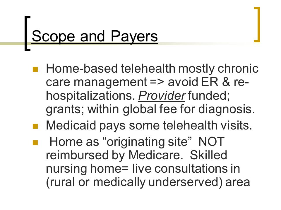 Scope and Payers Home-based telehealth mostly chronic care management => avoid ER & re- hospitalizations.