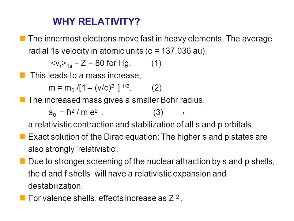 WHY RELATIVITY? The innermost electrons move fast in heavy elements. The average radial 1s velocity in atomic units (c = 137.036 au), 1s = Z = 80 for