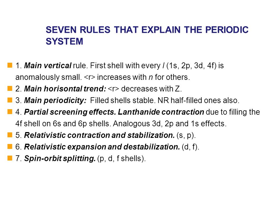 SEVEN RULES THAT EXPLAIN THE PERIODIC SYSTEM 1. Main vertical rule. First shell with every l (1s, 2p, 3d, 4f) is anomalously small. increases with n f