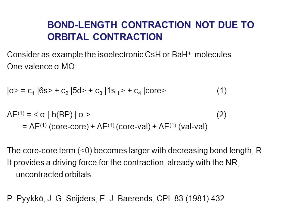 BOND-LENGTH CONTRACTION NOT DUE TO ORBITAL CONTRACTION Consider as example the isoelectronic CsH or BaH + molecules. One valence σ MO: |σ> = c 1 |6s>