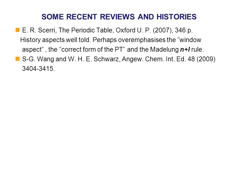 SOME RECENT REVIEWS AND HISTORIES E. R. Scerri, The Periodic Table, Oxford U.