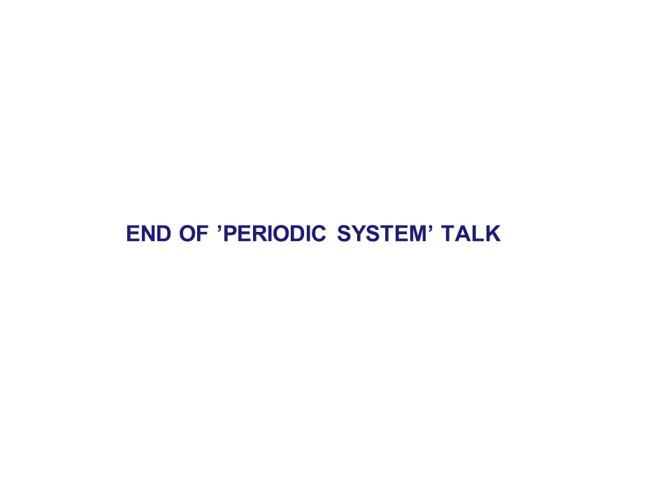 END OF 'PERIODIC SYSTEM' TALK