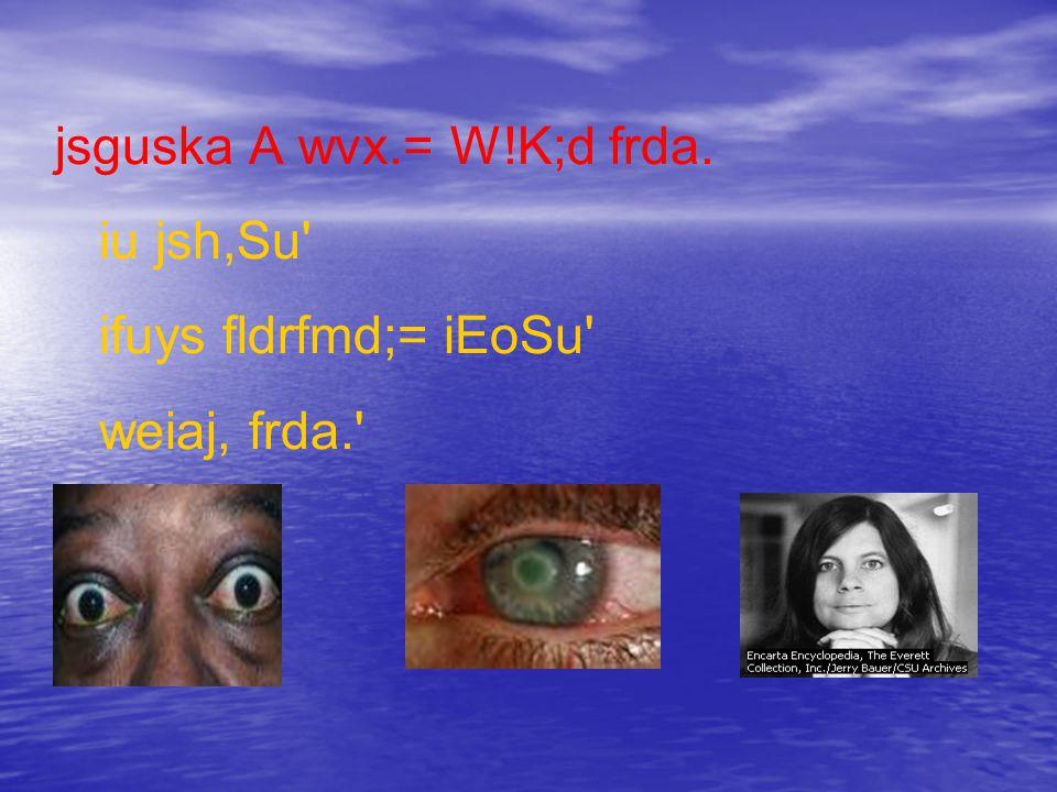 jsguska A wvx.= W!K;d frda. iu jsh,Su ifuys fldrfmd;= iEoSu weiaj, frda.
