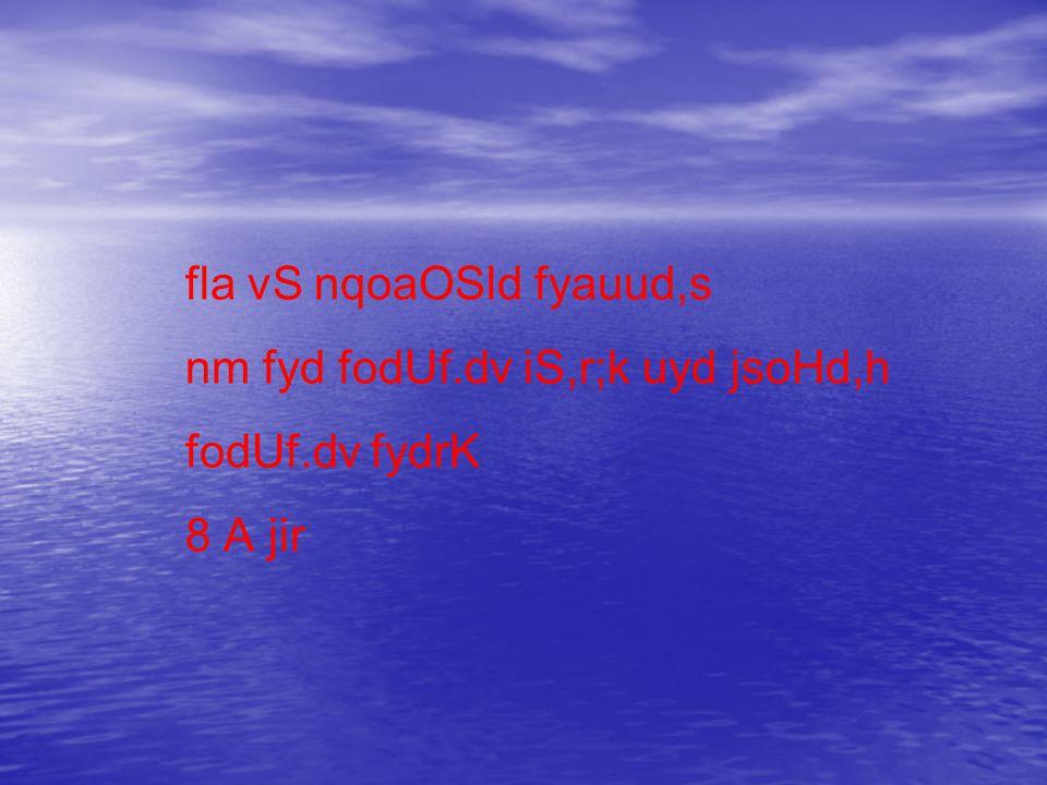 fla vS nqoaOSld fyauud,s nm fyd fodUf.dv iS,r;k uyd jsoHd,h fodUf.dv fydrK 8 A jir