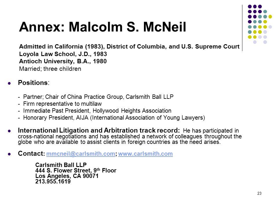 23 Annex: Malcolm S. McNeil Admitted in California (1983), District of Columbia, and U.S.