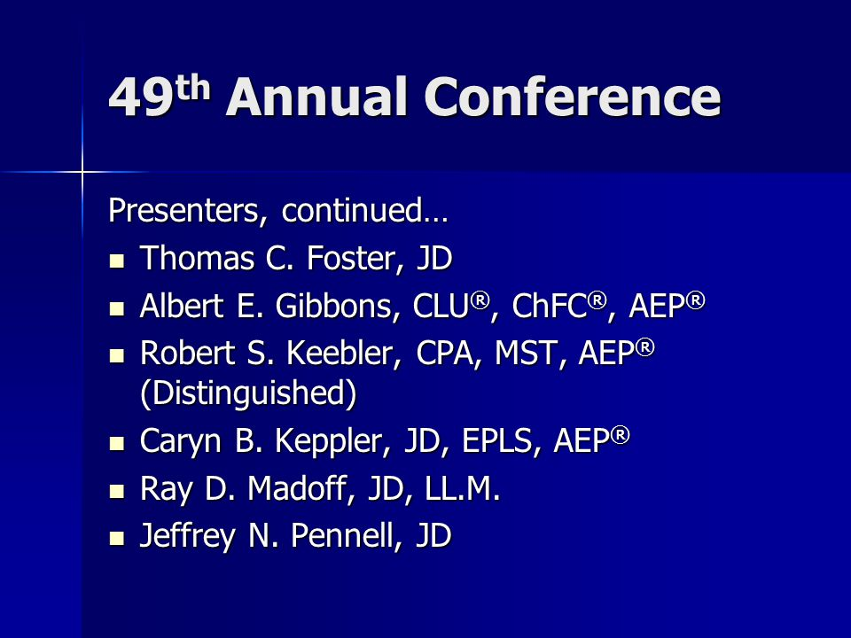 49 th Annual Conference Presenters, continued… Thomas C.