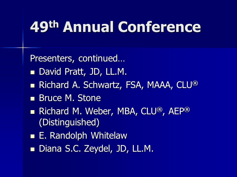 49 th Annual Conference Presenters, continued… David Pratt, JD, LL.M.
