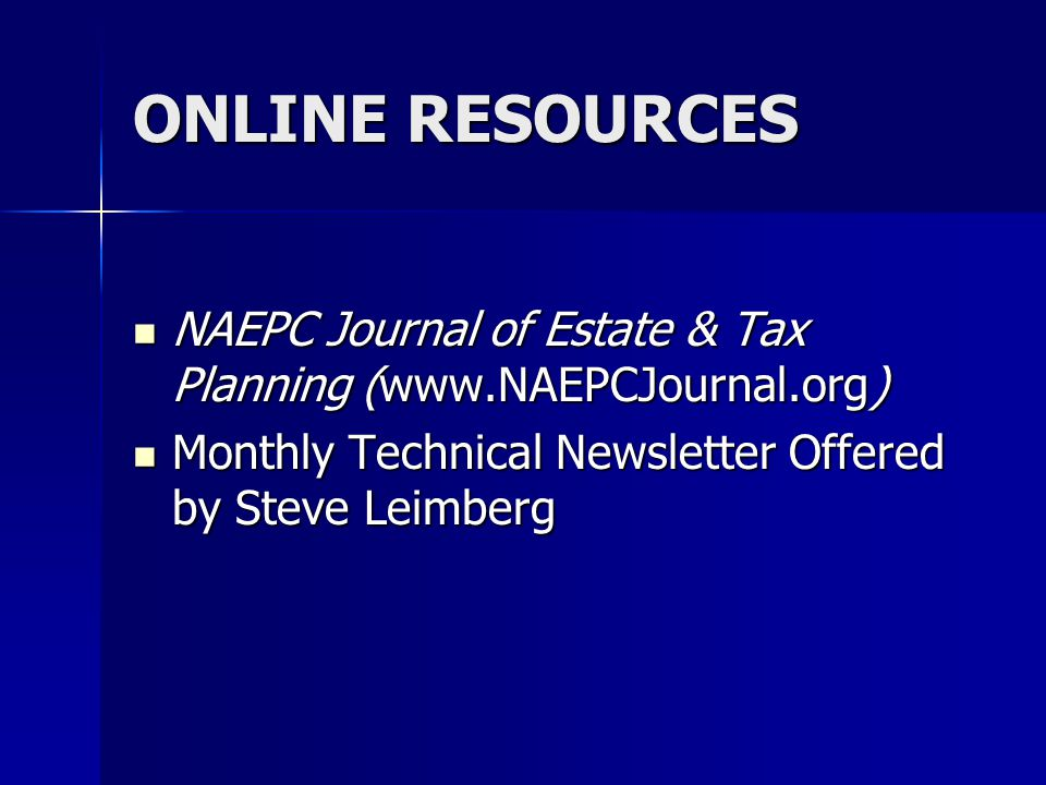 ONLINE RESOURCES NAEPC Journal of Estate & Tax Planning (www.NAEPCJournal.org) NAEPC Journal of Estate & Tax Planning (www.NAEPCJournal.org) Monthly Technical Newsletter Offered by Steve Leimberg Monthly Technical Newsletter Offered by Steve Leimberg