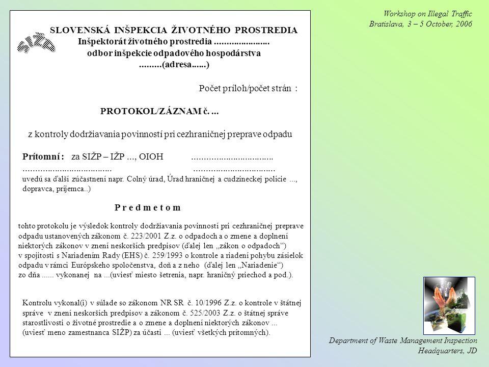 Workshop on Illegal Traffic Bratislava, 3 – 5 October, 2006 Department of Waste Management Inspection Headquarters, JD SLOVENSKÁ INŠPEKCIA ŽIVOTNÉHO PROSTREDIA Inšpektorát životného prostredia.......................