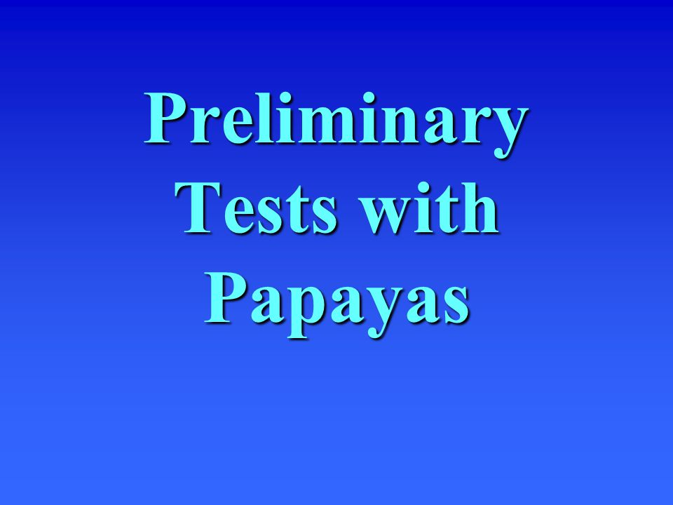 Preliminary Tests with Papayas