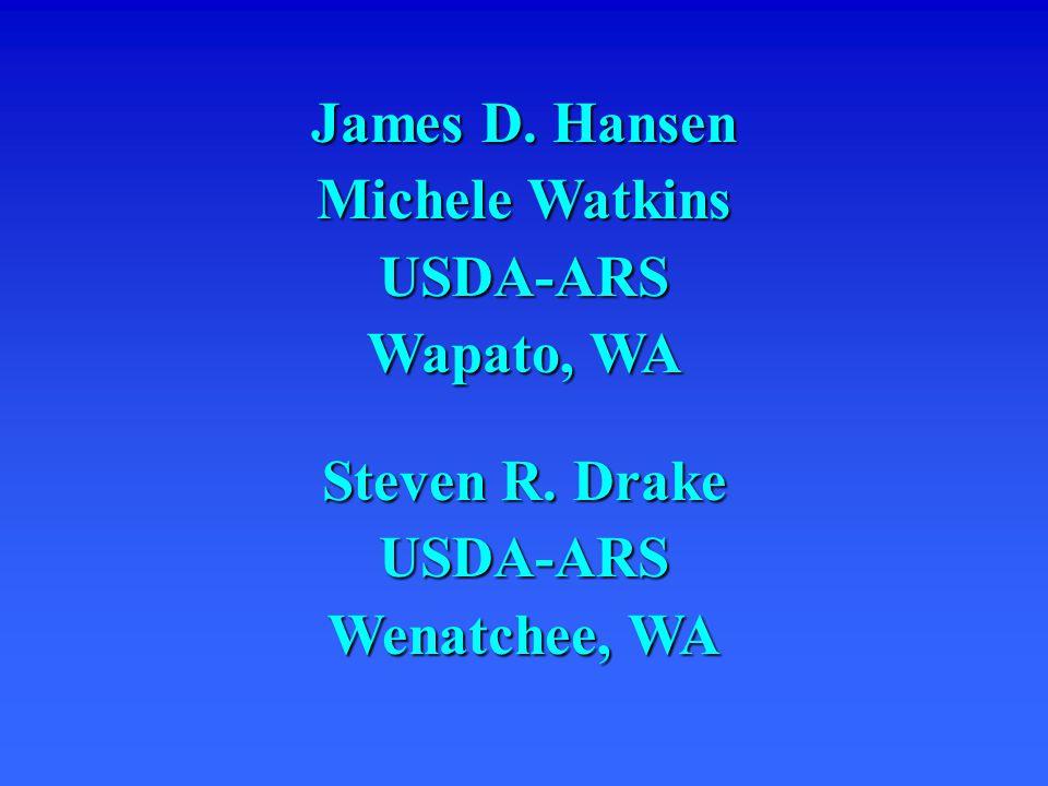 James D. Hansen Michele Watkins USDA-ARS Wapato, WA Steven R. Drake USDA-ARS Wenatchee, WA