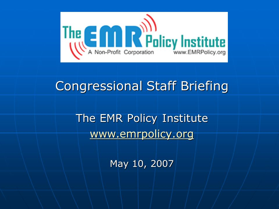 Congressional Staff Briefing The EMR Policy Institute www.emrpolicy.org May 10, 2007