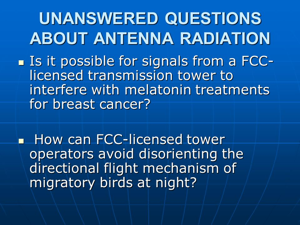 UNANSWERED QUESTIONS ABOUT ANTENNA RADIATION What measures could be employed to prevent FCC-licensed towers from causing infertility among nesting birds and their natural food sources.