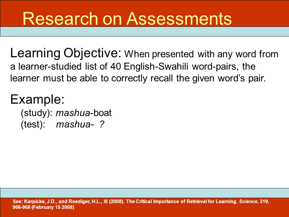 ITEC 715 Research on Assessments Learning Objective: When presented with any word from a learner-studied list of 40 English-Swahili word-pairs, the learner must be able to correctly recall the given word's pair.