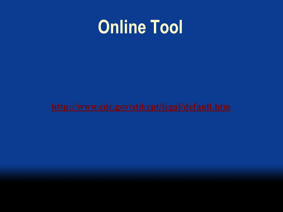 Online Tool http://www.cdc.gov/std/ept/legal/default.htm