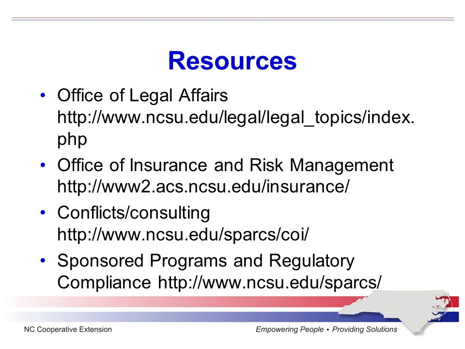Resources Office of Legal Affairs http://www.ncsu.edu/legal/legal_topics/index. php Office of Insurance and Risk Management http://www2.acs.ncsu.edu/i