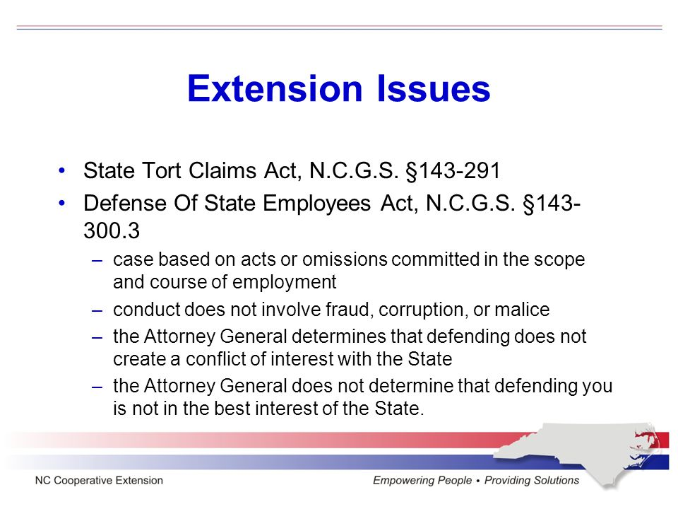 Extension Issues State Tort Claims Act, N.C.G.S. §143-291 Defense Of State Employees Act, N.C.G.S.