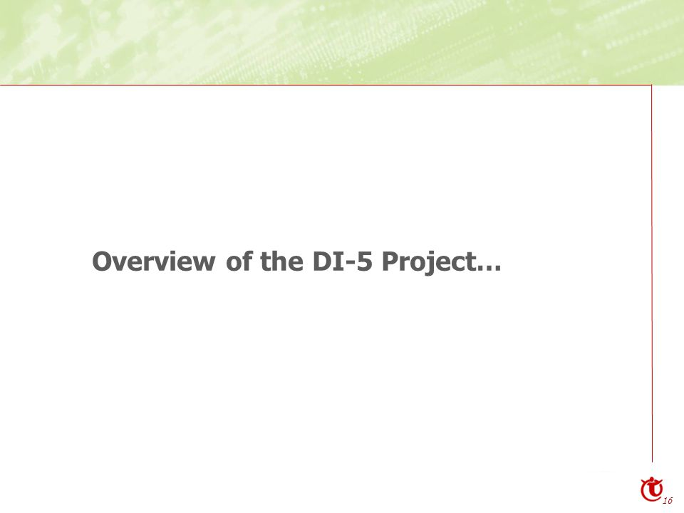 16 Overview of the DI-5 Project…